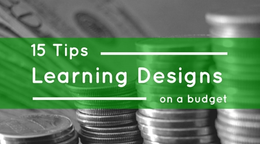 15 Serious Tips for Serious Learning Designs on a Budget